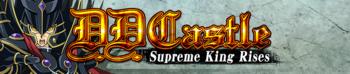 D.D. Castle: Supreme King Rises!