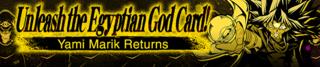 UnleashtheEgyptianGodCardYamiMarikReturns-Banner.png