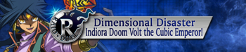 Raid Duel - Dimensional Disaster: Indiora Doom Volt the Cubic Emperor!