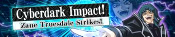 Cyberdark Impact! Zane Truesdale Strikes!
