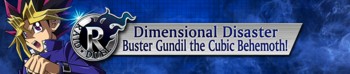Raid Duel - Dimensional Disaster: Buster Gundil the Cubic Behemoth!